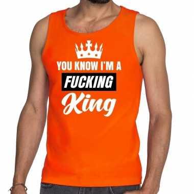 Oranje you know i am a fucking king mouwloos shirt / tanktop her