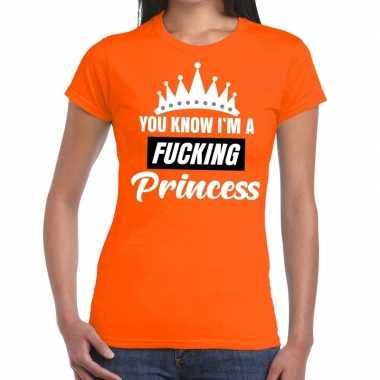 Oranje you know i am a fucking princess t shirt dames