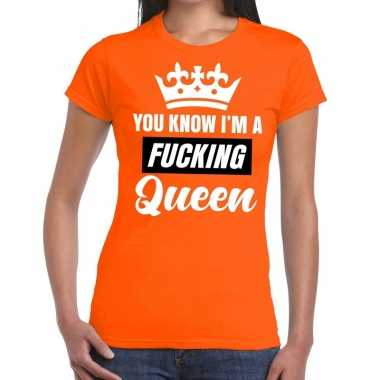 Oranje you know i am a fucking queen t shirt dames